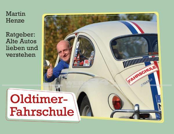 Oldtimer-Fahrschule - Alte Autos lieben und verstehen