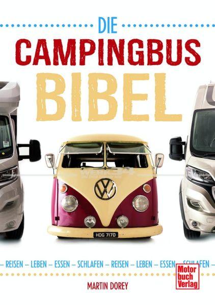 Die Campingbus-Bibel, Reisen - Leben - Essen - Schlafen